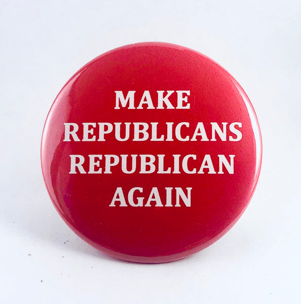 "Button: ""Make Republicans Republican Again"""