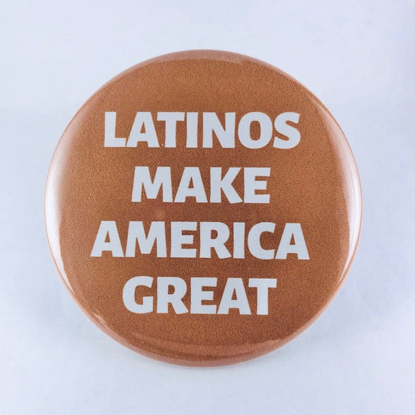 "Button: ""Latinos Make America Great"""