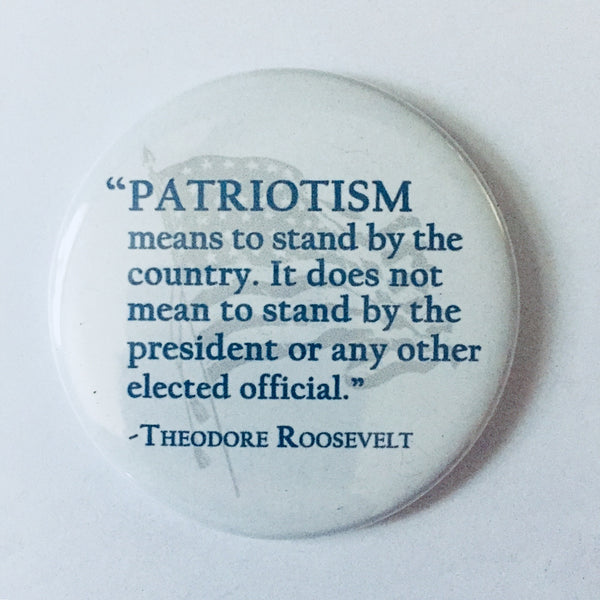 "Button: ""Patriotism Means to Stand By the Country...:"" Theodore Roosevelt Quote"