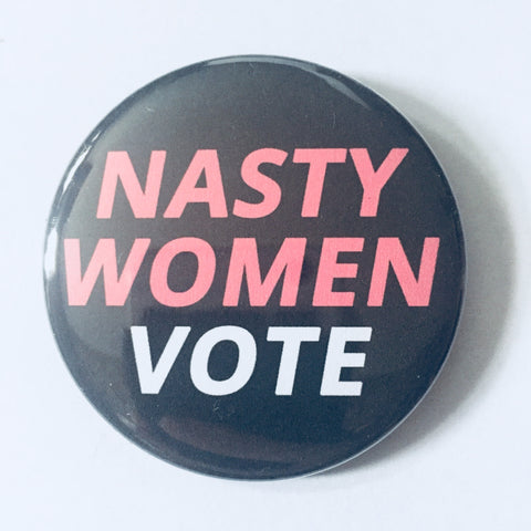 "Button: ""Nasty Women Vote"""