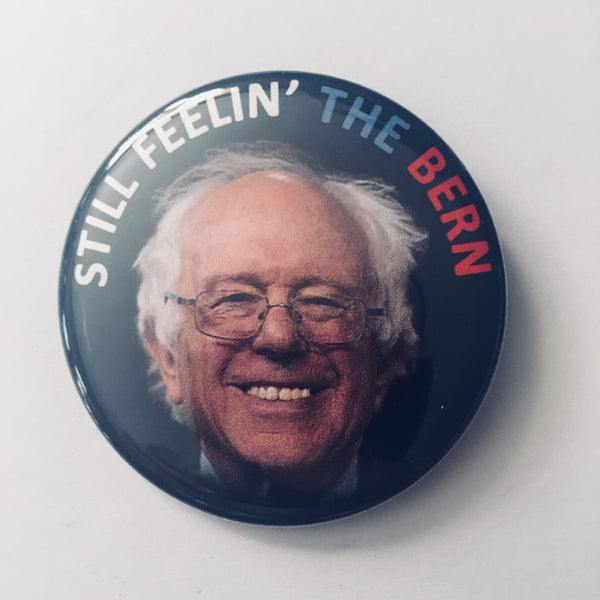 "Button: ""Still Feelin' the Bern:"" Bernie Sanders"