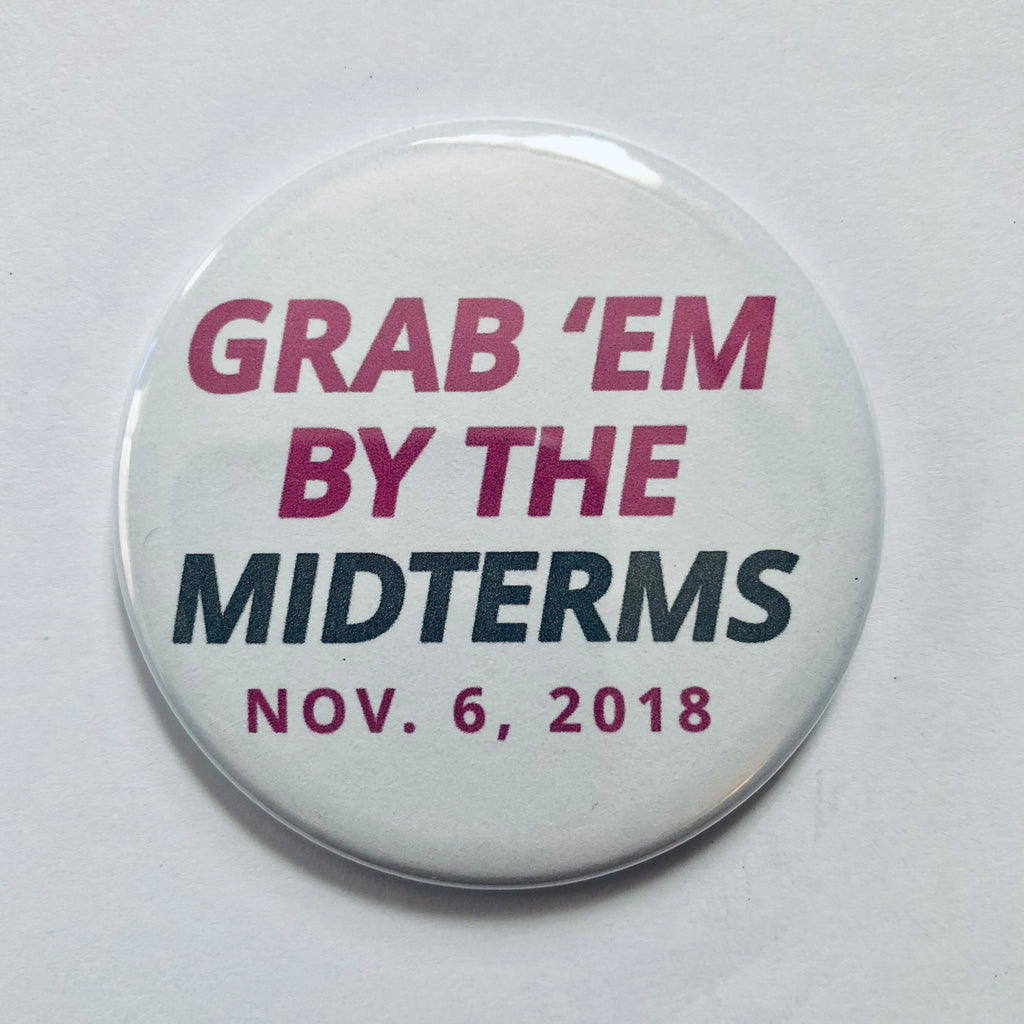 "Button: ""Grab 'Em by the Midterms"""