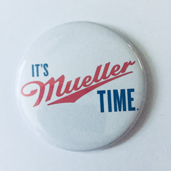 "Button: ""It's Mueller Time:"" Robert Mueller, Special Counsel, Trump Investigation"