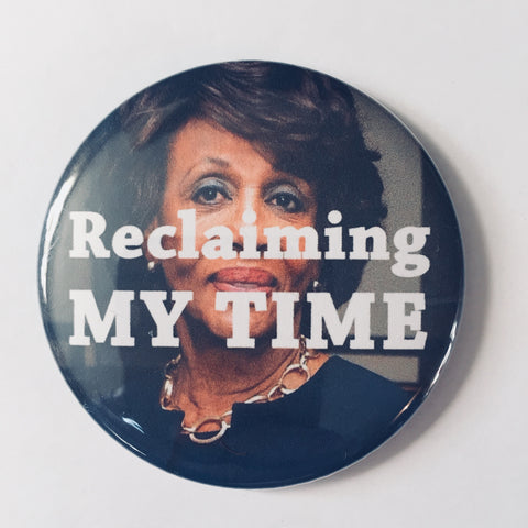 "Button: ""Reclaiming My Time:"" Maxine Waters Photo & Quote"