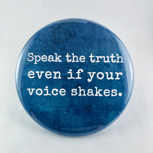 "Button: ""Speak the Truth Even If Your Voice Shakes"""