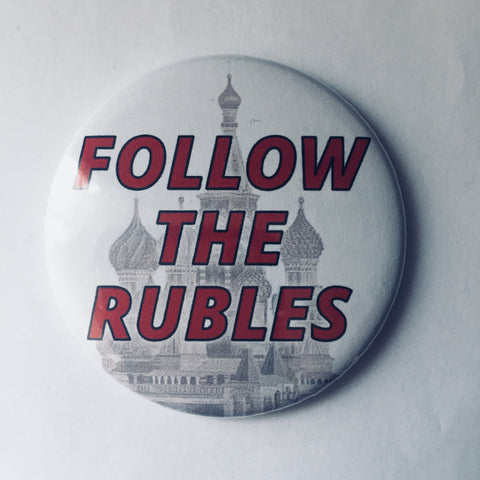 "Button: ""Follow the Rubles:"" Trump Russia Investigation"