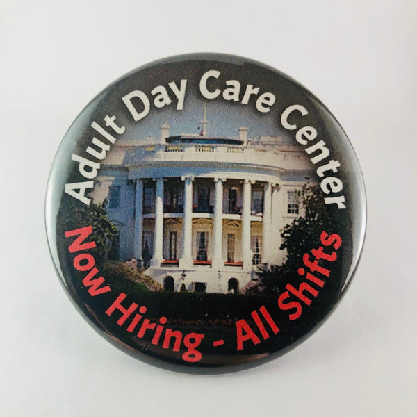 "Magnet: ""Adult Day Care Center: Now Hiring - All Shifts:"" Trump White House"