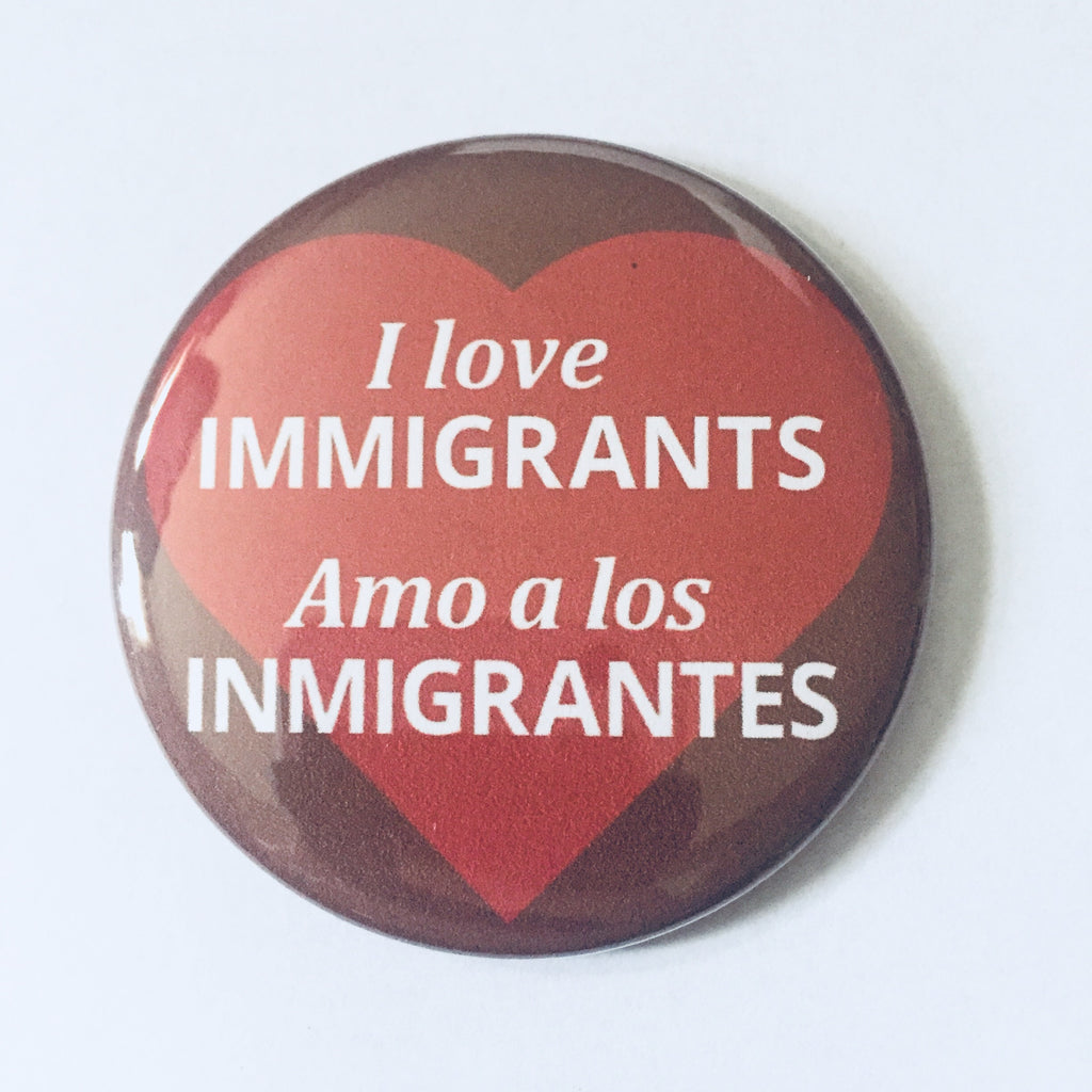 "Button: ""I Love Immigrants"" / ""Amo a los inmigrantes"""