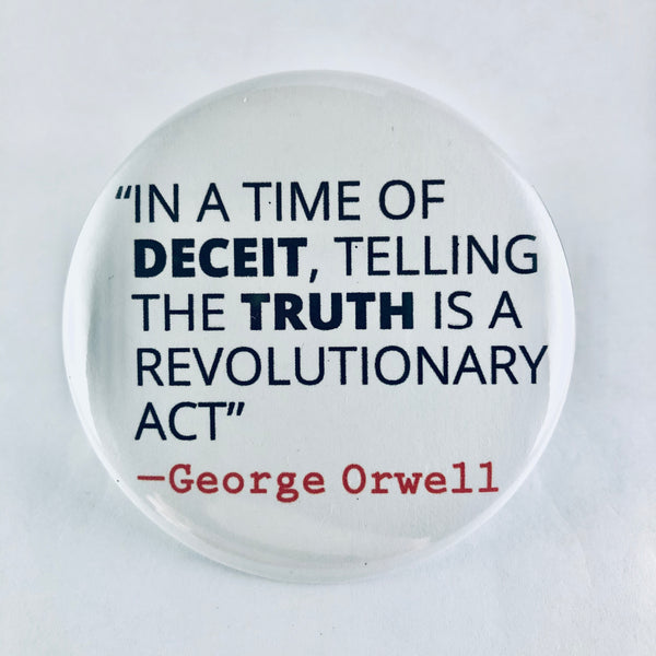 "Magnet: ""In a Time of Deceit, Telling the Truth Is a Revolutionary Act:"" George Orwell Quote"