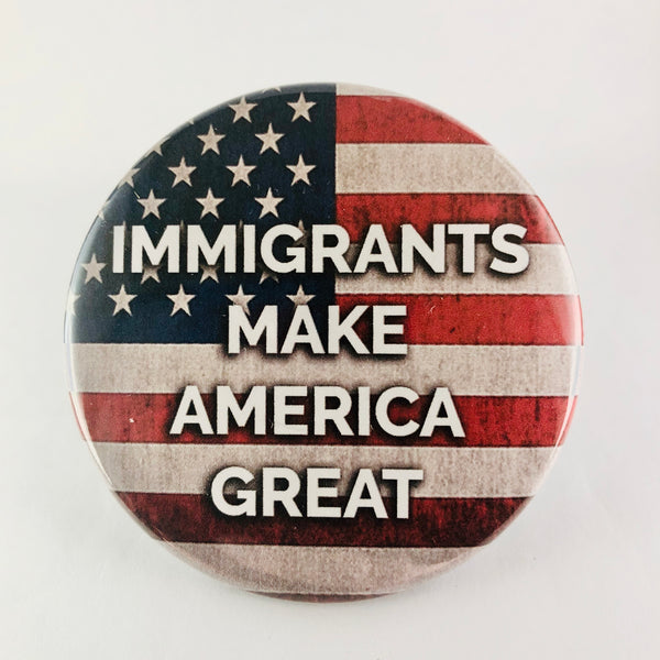 "Button: ""Immigrants Make America Great"""