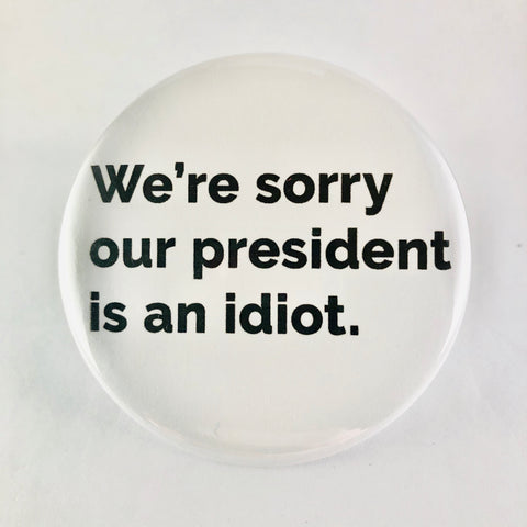 "Button: ""We're Sorry Our President Is an Idiot"""