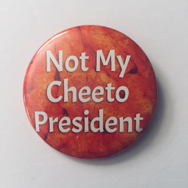 "Button: ""Not My Cheeto President"""