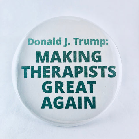 "Button: ""Donald J. Trump: Making Therapists Great Again"""