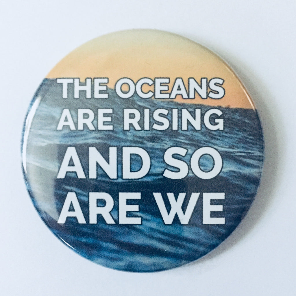 "Button: ""The Oceans Are Rising and So Are We"""