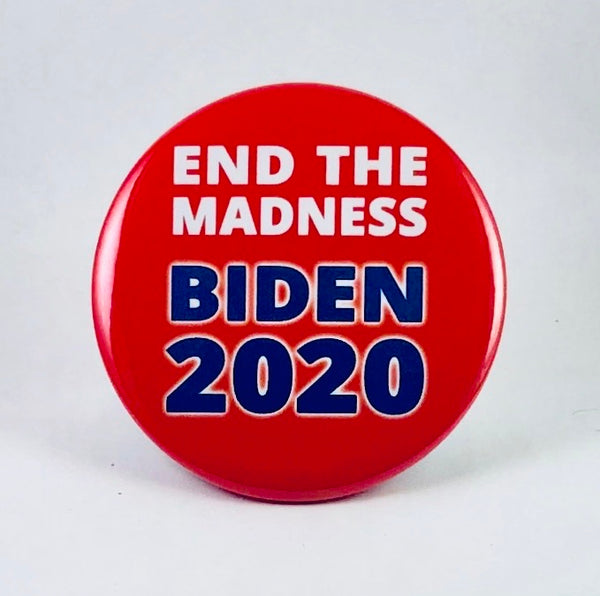 "Button: ""End the Madness: Biden 2020"""