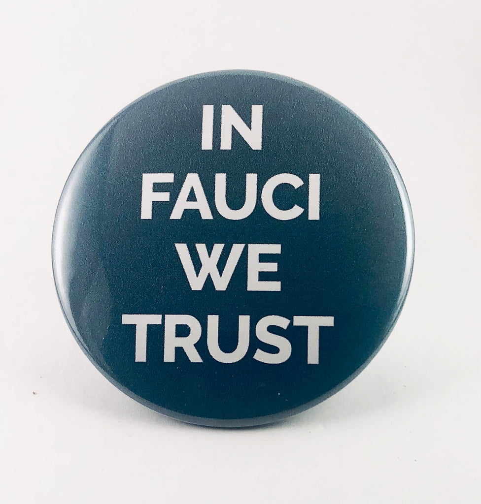 "Button: ""In Fauci We Trust"""