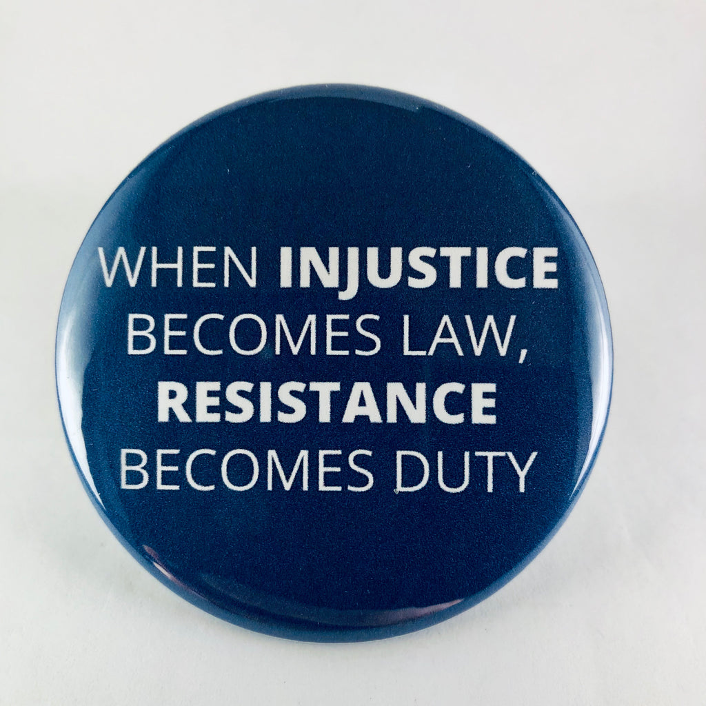 "Button: ""When Injustice Becomes Law, Resistance Becomes Duty"""