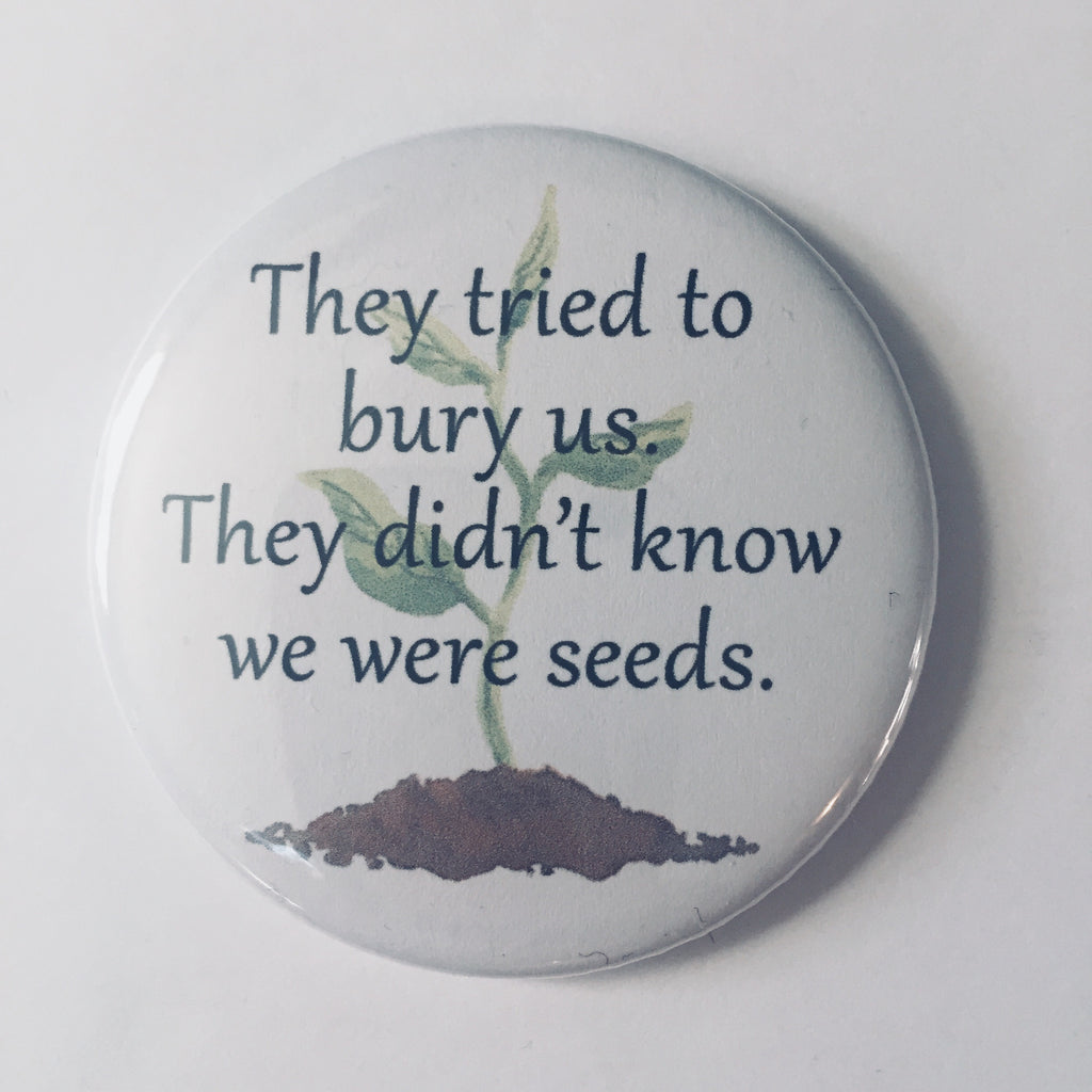 "Magnet: ""They Tried to Bury Us. They Didn't Know We Were Seeds."""