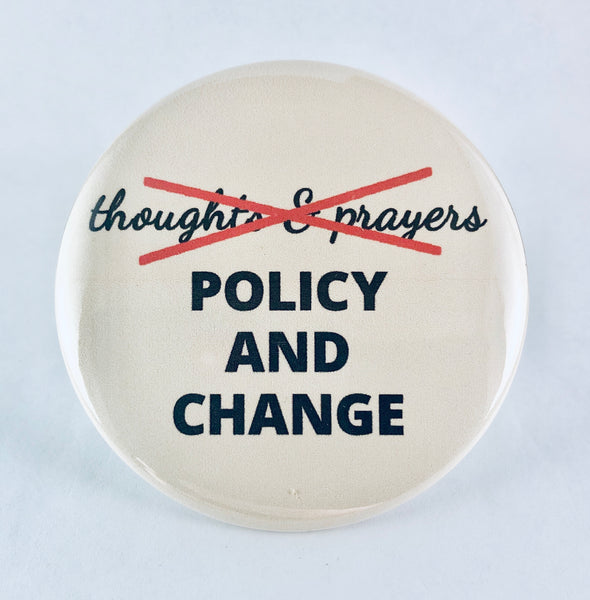 "Button: ""Thoughts & Prayers —> Policy & Change"""