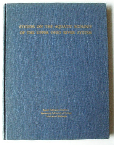 Studies on the Aquatic Ecology of the Upper Ohio River System - Pymatuning Laboratory of Ecology - Special Publications Number 3