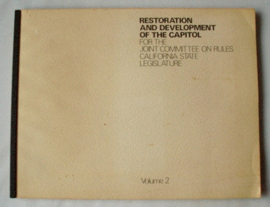 Restoration and Development of the Capitol for the Joint Committee on Rules California State Legislature - Volume 2