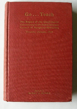Go...Teach, the Report of the Quadrennial Convention of the International Council of Religious Education, Toronto, Canada 1930