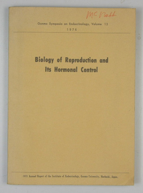 Biology of Reproduction and Its Hormonal Control - Gunma Symposium on Endocrinology, Volume 13 1976