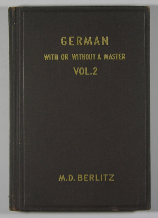 German With or Without a Master Volume II - A Thorough and Easy Course for Self-Instruction or Schools