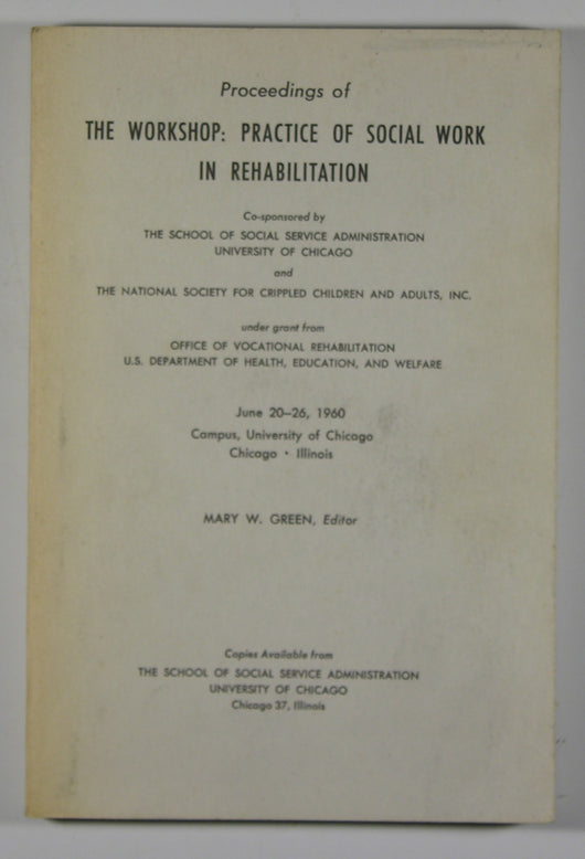 Proceedings of The Workshop: Practice of Social Work in Rehabilitation (June 20-26, 1960, University of Chicago)