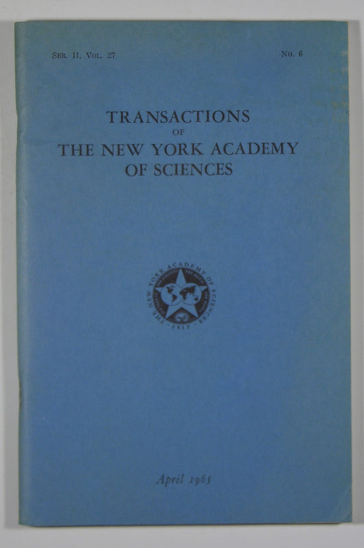 Transactions of the New York Academy of Sciences - Series II, Volume 27, No. 6 April 1965