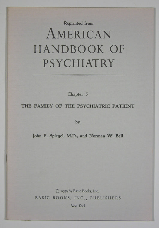 Chapter 5 - The Family of the Psychiatric Patient (reprint from 'American Handbook of Psychiatry')