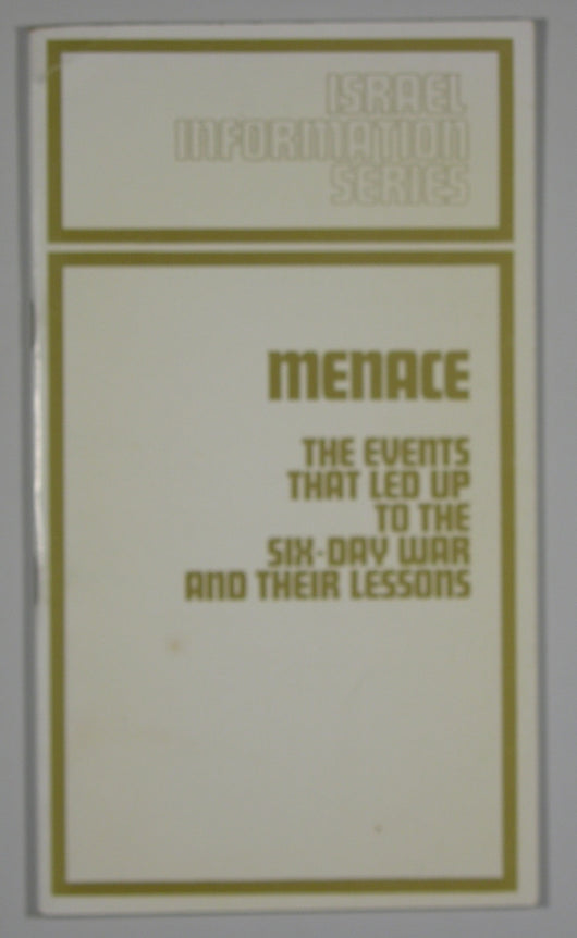 Menace - (Israel Information Series) The Events That Led Up To The Six-Day War And Their Lessons
