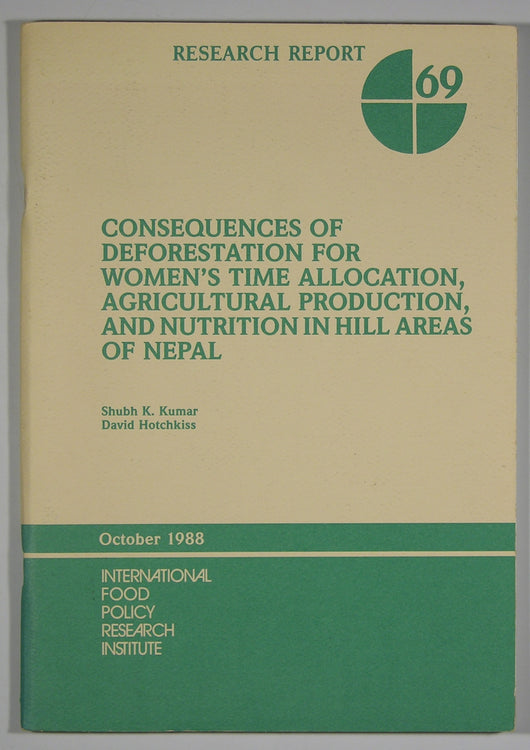 Consequences of Deforestation For Women's Time Allocation, Agricultural Production, and Nutrition in Hill Areas of Nepal - Research Report #69.