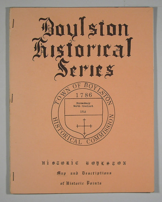 Historic Boylston - A Description of Historic Points of Interest with Map Insert - Boylston Historical Series