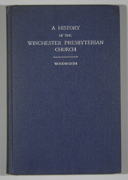 A History of the Presbyterian Church in Winchester, Virginia - 1780 - 1949 Based on Official Documents by Robert Bell Woodworth