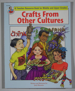Crafts From Other Cultures: A Teacher Resource Guide Book For Middle and Upper Grades