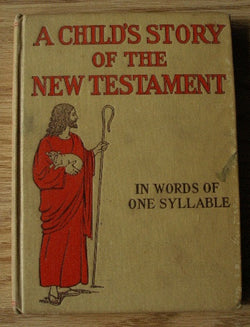 A Child's Story of the New Testament In Words of One Syllable