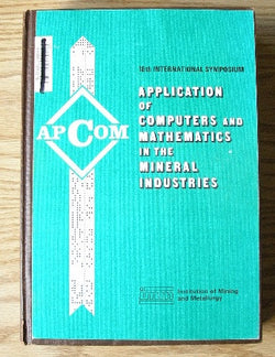 Application of Computers and Mathematics in the Mineral Industries