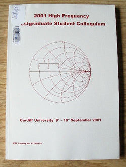 2001 High Frequency Postgraduate Student Colloquium - 6th IEEE - 9th and 10th September, 2001 - Cardiff School of Engineering, Cardiff University