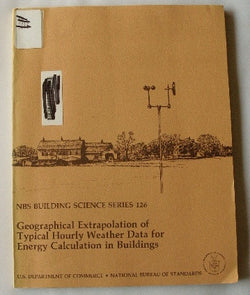 Geographical Extrapolation of Typical Hourly Weather Data for Energy Calculation in Buildings - NBS Building Science Series 126