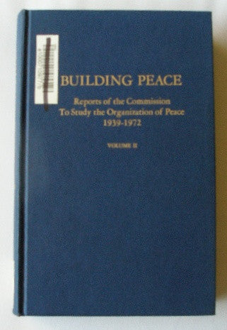 Building Peace - Reports of the Commission To Study the Organization of Peace 1939-1972 - Volume II