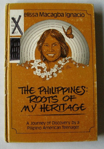 The Philippines: Roots of My Heritage (A Journey of Discovery by a Pilipina American Teenager)