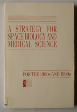 A Strategy for Space Biology and Medical Science for the 1980's and 1990's