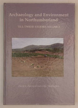 Archaeology and Environment in Northumberland: Till-Tweed Studies Volume 2