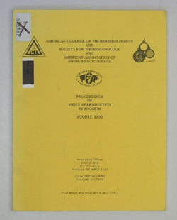 Aemrican College of Theriogenologists and Society for Theriogenology and American Association of Swine Practitioners - Proceedings of Swine Reproduction Symposium - August, 1996
