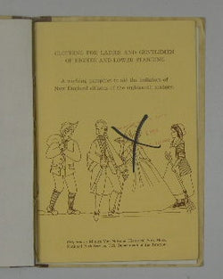 Clothing for Ladies and Gentlemen of Higher Standing and Lower Standing - A Working Pamphlet to Aid the Imitators of New England Citizens of the Eighteenth Century