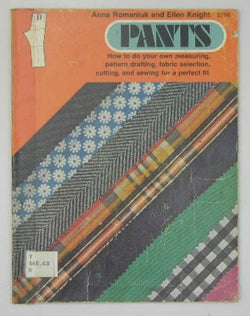 Pants - How to do your own measuring, pattern drafting, fabric selection, cutting, and sewing for perfect fit