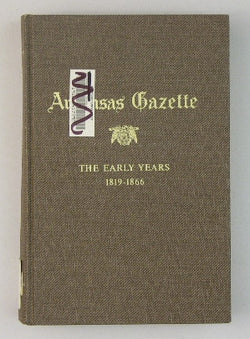 Arkansas Gazette: The Early Years 1819-1866 -- A History