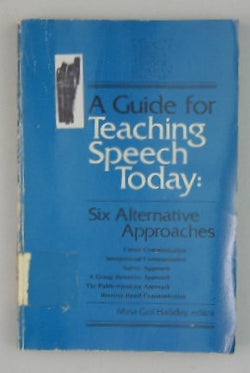 A Guide for Teaching Speech Today: Six Alternative Approaches