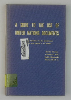 A Guide to the Use of United Nations Documents (Including Reference to the Specialized Agencies and Special U. N. Bodies)